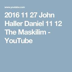 2016 11 27 John Haller Daniel 11 12 The Maskilim - YouTube