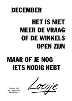 December; het is niet meer de vraag of de winkels open zijn, maar of je nog iets nodig hebt #Loesje