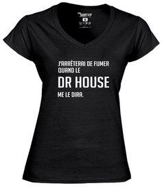""""""" J'arrêterai de fumer quand le Dr House me le dira. """" www.tshirtvip.com"""