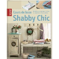cours de base shabby chic paru en 2013 chez frechverlag stuttgart dans la collection topp. Black Bedroom Furniture Sets. Home Design Ideas