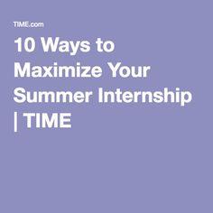 6-8-2016 10 Ways to Maximize Your Summer Internship | TIME