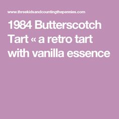 1984 Butterscotch Tart « a retro tart with vanilla essence