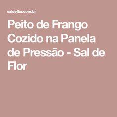 Peito de Frango Cozido na Panela de Pressão - Sal de Flor