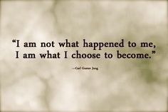 I am not what happened to me, I am what I chose to become -Jung | Flickr - Photo Sharing!