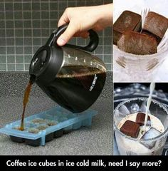 This is real good, just make a pot of coffee, and poor it in a ice trays and get hard, get a glass of milk and put the coffee cubs in the milk, its real good. Try it.