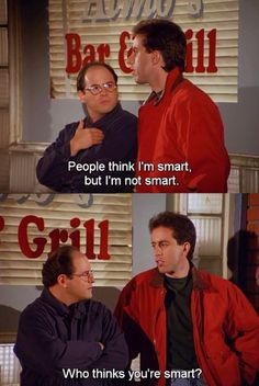 Seinfeld - George Costanza: People think I'm smart, but I'm not smart. Jerry Seinfeld: Who thinks you're smart? Tv Shows Funny, Best Tv Shows, Best Shows Ever, Favorite Tv Shows, Tv Quotes, Movie Quotes, George Costanza, Comedy Tv, Comedians