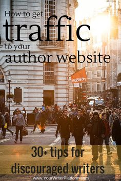 How to Get Traffic to Your Author Website: 30+ Tips for Discouraged Writers   YourWriterPlatform.com