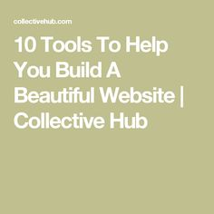 10 Tools To Help You Build A Beautiful Website | Collective Hub