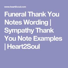 Funeral Thank You Notes Wording | Sympathy Thank You Note Examples | Heart2Soul