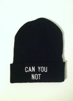 """CAN YOU NOT"" Beanie Black with white writing comfortable and stretchy  one size fits all"
