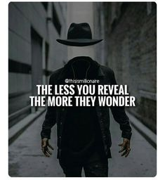 The less you reveal, the more they wonder life quotes quotes positive quotes quote wonder mystery life quotes and sayings Boss Quotes, Attitude Quotes, True Quotes, Motivational Quotes, Inspirational Quotes, Quotes Quotes, Grind Quotes, Revenge Quotes, Qoutes