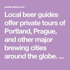 Local beer guides offer private tours of Portland, Prague, and other major brewing cities around the globe. Featured in the Rick Steves Guide to Prague.