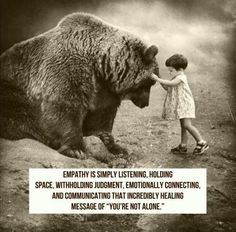 """Empathy is simply listening, holding space, withholding judgment, emotionally connecting, & communicating that incredibly healing message of """"you're not alone."""""""
