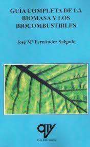 Guía completa de la biomasa y los biocombustibles /Fernández Salgado, José Mª