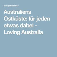 Australiens Ostküste: für jeden etwas dabei - Loving Australia