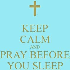 Keep Calm and Pray Before You Sleep Keep Calm Posters, Keep Calm Quotes, Great Quotes, Inspirational Quotes, Religion, Religious Quotes, Faith In God, Christian Quotes, Christian Life