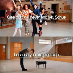 Glee Club will never end Mr Schue because you are Glee Club.