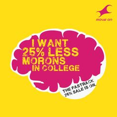 I want 25% less morons in college. The sale is on! Flat 25% OFF on Bags, Belts, Wallets & Sunglasses!