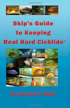 Skip's Guide to Keeping Real Hard Cichlids (Volume 1)