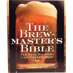 The Brewmaster's Bible by Stephen Snyder