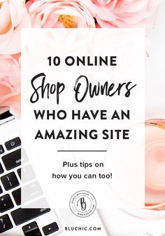 We have compiled our 10 favorite online shop owners who have an amazing website and tips on how you can incorporate these ideas into your own business!
