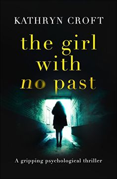 The Girl With No Past: A gripping psychological thriller - Kindle edition by Kathryn Croft. Mystery, Thriller & Suspense Kindle eBooks @ Amazon.com.