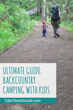 small child and man hiking on a wooded trail. text reads: ultimate guide backcountry camping with kdis