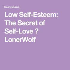 Low Self-Esteem: The Secret of Self-Love ⋆ LonerWolf