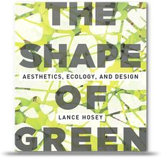 Does going green change the face of design or only its content? In The Shape of Green, the first book to outline a clear set of principles for the aesthetics of sustainable design