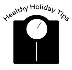 healthy holiday tips to keep you fit and healthy during the holiday season