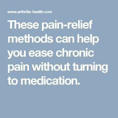 These pain-relief methods can help you ease chronic pain without turning to medication.