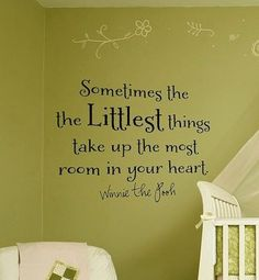 "Nursery Winnie the Pooh quote for wall: ""Sometimes the littlest things take up the most room in your heart."""
