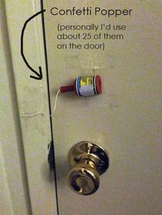 Affix a party popper to your kid's bedroom door. Fun (and harmless) April Fools' Day Pranks Your Kids Will Totally Fall For Good Pranks, Awesome Pranks, Kids Pranks, Funniest Pranks, School Pranks, Easy Pranks For Kids, Senior Year Pranks, Best Pranks, Best Senior Pranks