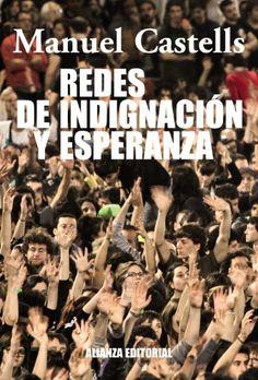 Redes de indignación y esperanza: Los movimientos sociales en la era de Internet, por Manuel Castells, Ed. Alianza Editorial, Noviembre 2012, España. #SMCMX