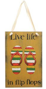 Life Life In Flip Flops Sign $12.95