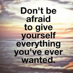 """Inspirational quotes about life sayings Don't Be Afraid Give Everything life thoughts    Most beautiful life quotes """" Don't be afraid to give yourself everything You've ever wanted..."""" Quotes about Words of wisdom   #beautiful life quotes #Beautiful Quotes #daily inspirational quotes #Inspirational Quotes #Life Quotes #life sayings #life thoughts #quotes about life #words of wisdom"""