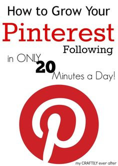 How to Grow Your Pinterest Following in Only 20 Minutes a Day! - My Craftily Ever After