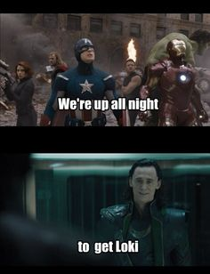 We're up all night to get Loki.