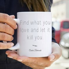 """Find what you love and let it kill you."" mug"