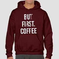 But First Coffee  Quote Slogan Illustration Personalised Unisex, Tumblr, Blog Fashion Drawing Funny, Hipster, Joke, Gift, Sweater, Sweatshirt, Hoodie, Hooded, Top Men Women Ladies Boy Girl