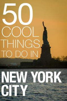 There's a million things to do in NYC. Here's a list of some of the coolest. - 50 Cool Things To Do In New York City