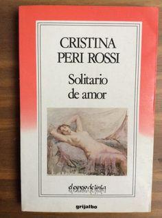 """""""te miro desde mi avergonzado macho cabrío y desde mi parte de mujer enamorada de otra mujer"""". Cristina Peri Rossi, Solitario de amor."""