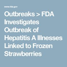 Outbreaks > FDA Investigates Outbreak of Hepatitis A Illnesses Linked to Frozen Strawberries