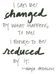 Si no te gusta algo, cámbialo, si no puedes cambia tu actitud ...