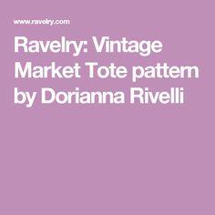 Ravelry: Vintage Market Tote pattern by Dorianna Rivelli