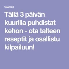 Tällä 3 päivän kuurilla puhdistat kehon - ota talteen reseptit ja osallistu kilpailuun! Feel Good, Detox, Food And Drink, Workout, Feelings, Drinks, Healthy, Tips, Sport