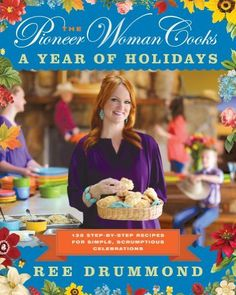 The Pioneer Woman Cooks: A Year of Holidays: 135 Step-by-Step Recipes for Simple, Scrumptious Celebrations, http://www.amazon.com/dp/0062225227/ref=cm_sw_r_pi_awd_gCw5rb1E200ZB