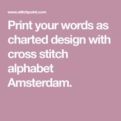 Print your words as charted design with cross stitch alphabet Amsterdam.