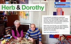 Herb and Dorothy (2008).  A documentary featuring a working class couple (Dorothy is a librarian) who manage to collect art over a period of 50 years.