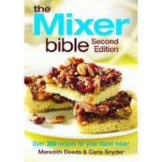 The Mixer Bible: Over 300 Recipes for Your Stand Mixer [Paperback], (recipe book, kitchenaid, kitchenaid stand mixer, cookbook, recommend, stand mixer, meredith deeds, reference, cooking, mixer)